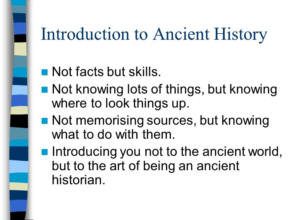 Introduction to Ancient History Not facts but skills.