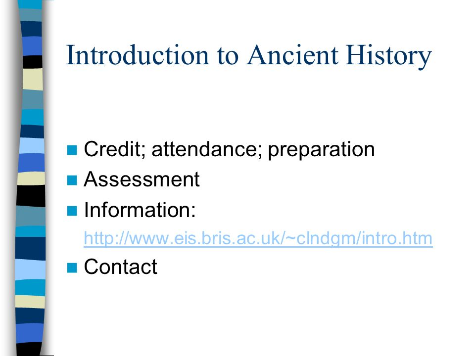 Introduction to Ancient History Credit; attendance; preparation Assessment Information:   Contact