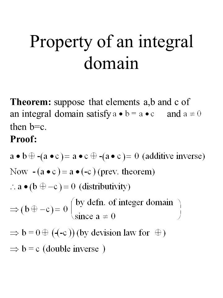 Property of an integral domain Theorem: suppose that elements a,b and c of an integral domain satisfy and then b=c. Proof: