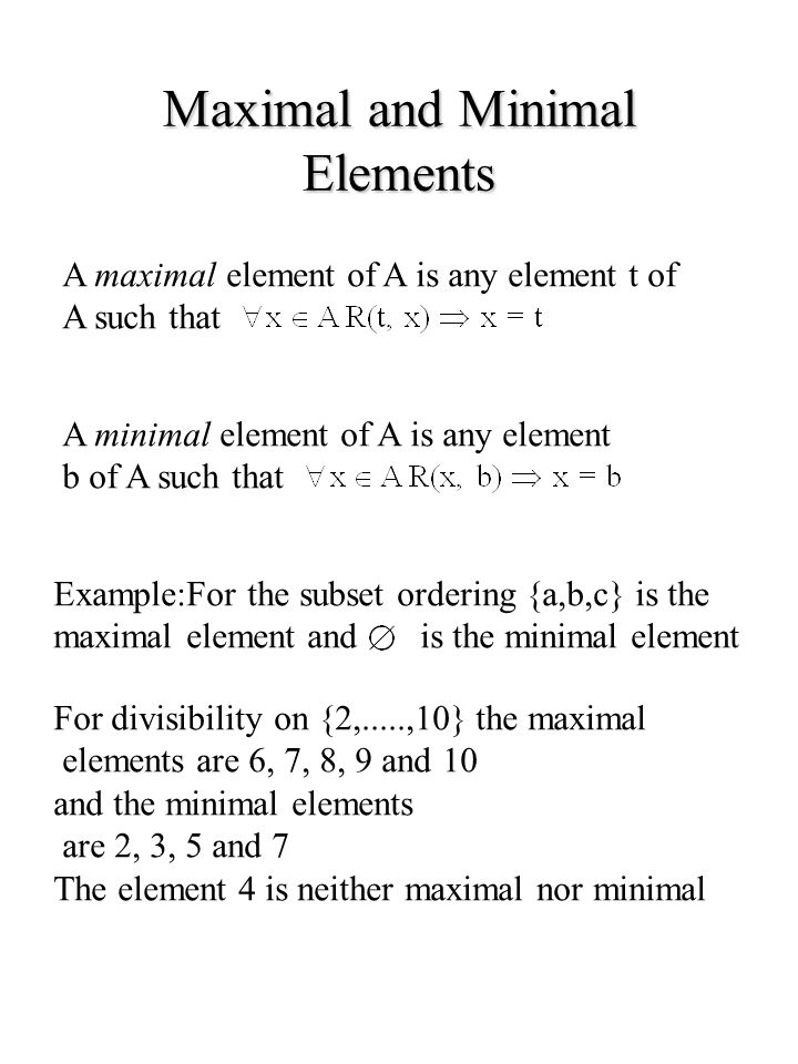 Maximal and Minimal Elements A maximal element of A is any element t of A such that A minimal element of A is any element b of A such that Example:For