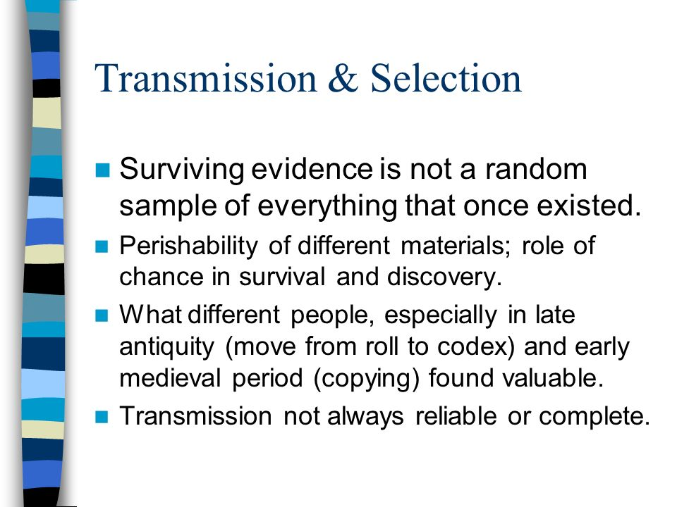 Transmission & Selection Surviving evidence is not a random sample of everything that once existed.