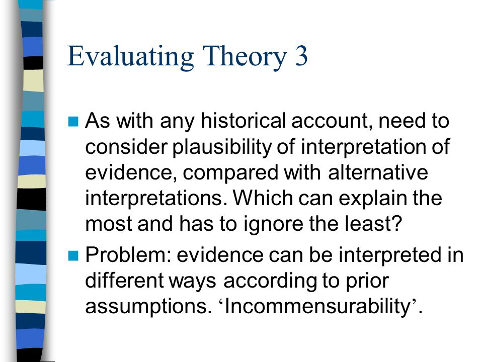 Evaluating Theory 4 Evaluate not only in respect to evidence, but also political and moral criteria.