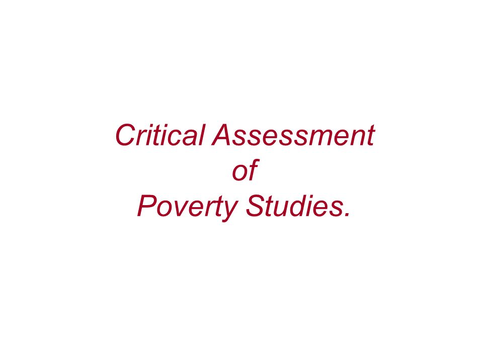Critical Assessment of Poverty Studies.