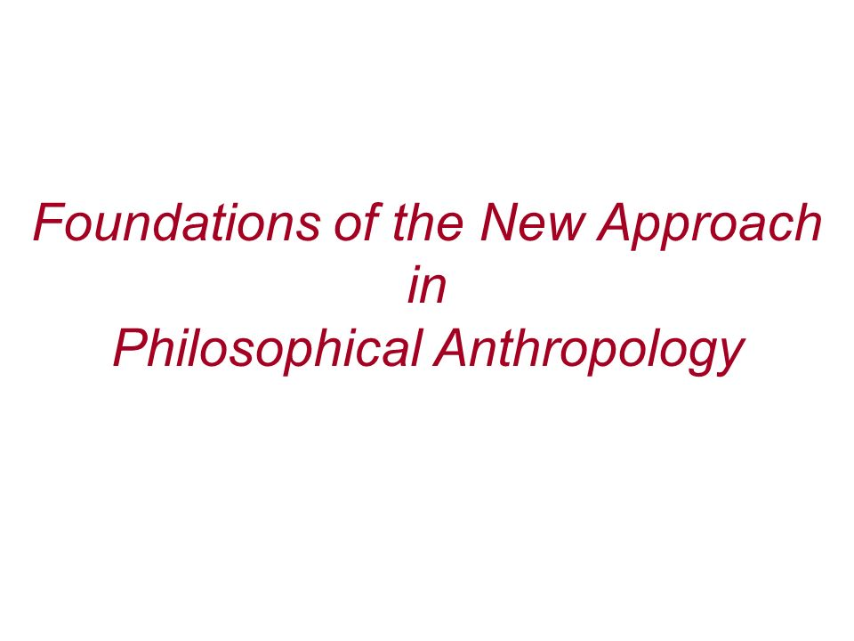 Foundations of the New Approach in Philosophical Anthropology