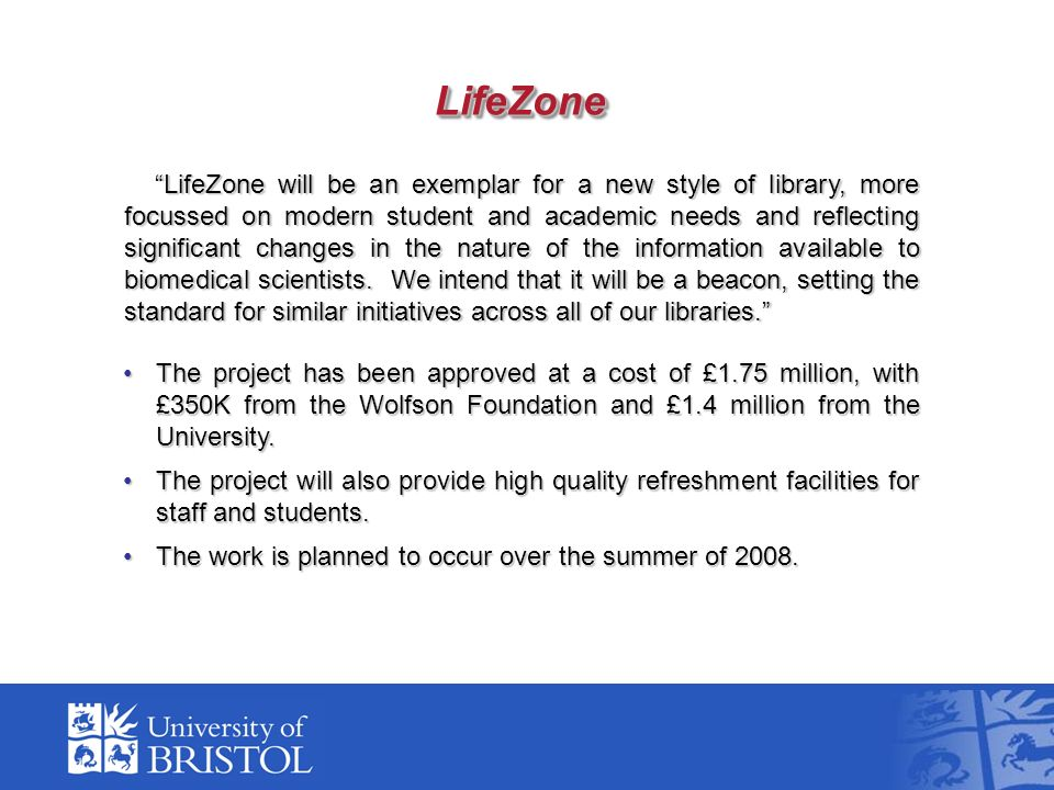 LifeZoneLifeZone LifeZone will be an exemplar for a new style of library, more focussed on modern student and academic needs and reflecting significant changes in the nature of the information available to biomedical scientists.