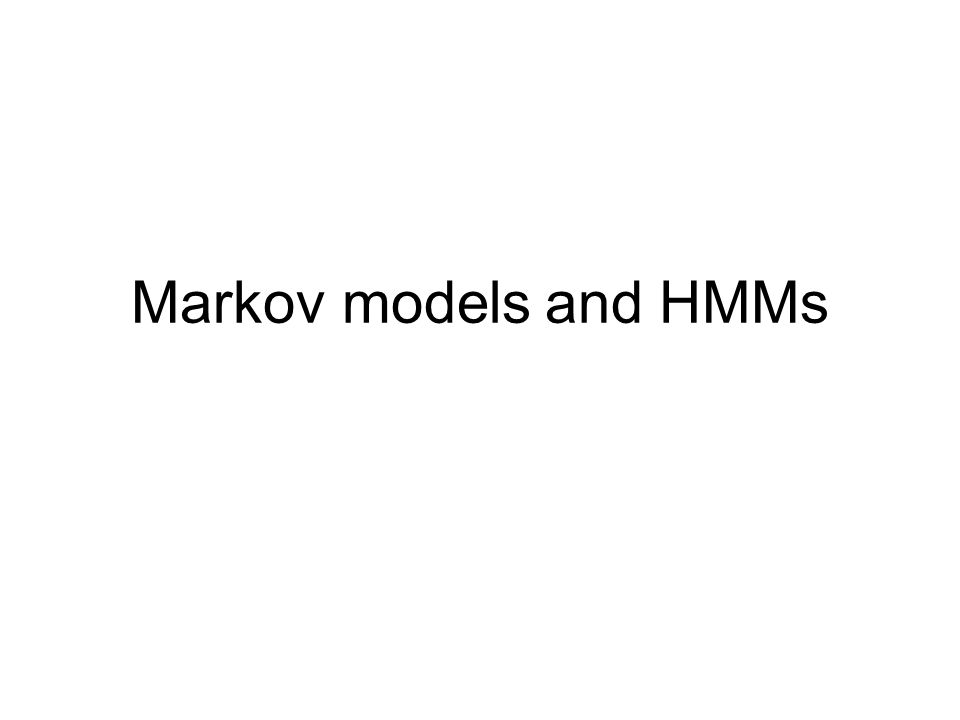 Markov models and HMMs