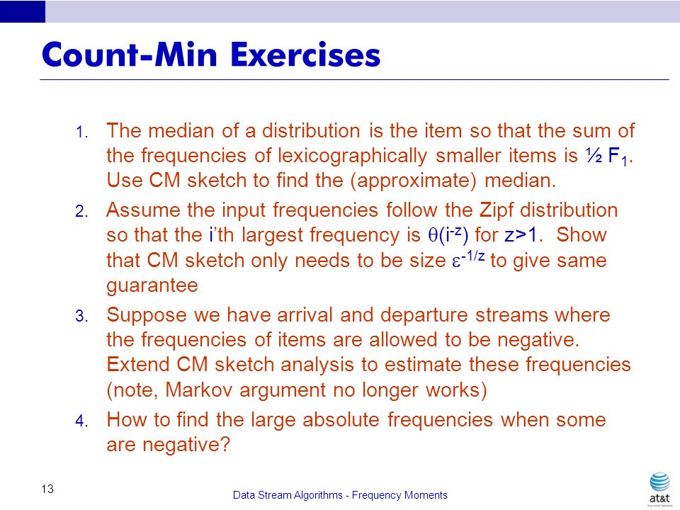 Data Stream Algorithms - Frequency Moments 13 Count-Min Exercises 1. The median of a distribution is the item so that the sum of the frequencies of le
