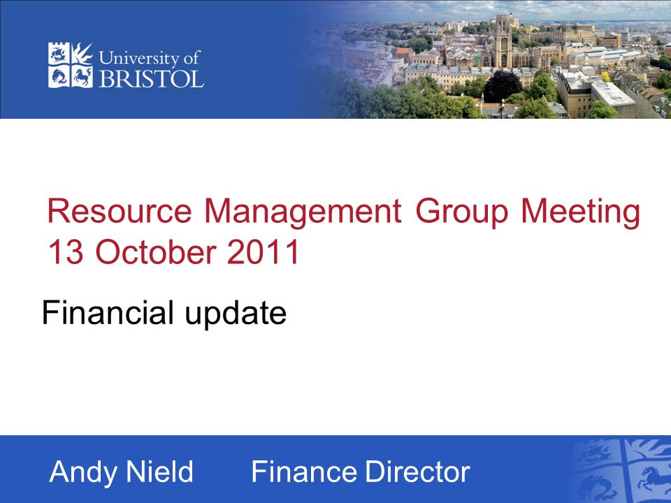 Resource Management Group Meeting 13 October 2011 Financial update Andy NieldFinance Director