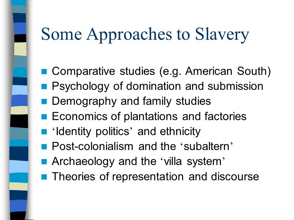 Some Approaches to Slavery Comparative studies (e.g.