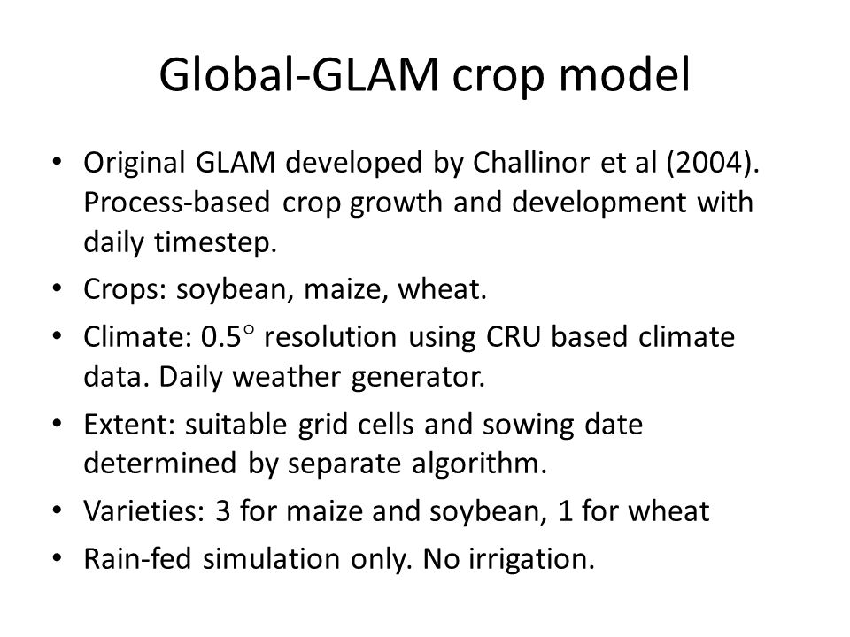Global-GLAM crop model Original GLAM developed by Challinor et al (2004). Process-based crop growth and development with daily timestep. Crops: soybea