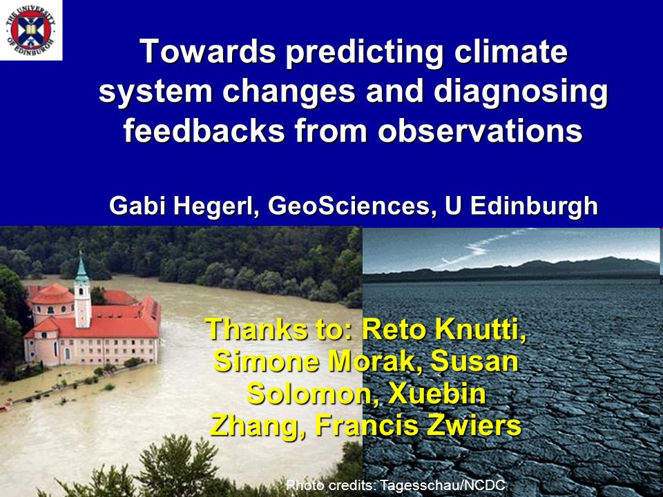 01-12-20001 Towards predicting climate system changes and diagnosing feedbacks from observations Gabi Hegerl, GeoSciences, U Edinburgh Thanks to: Reto