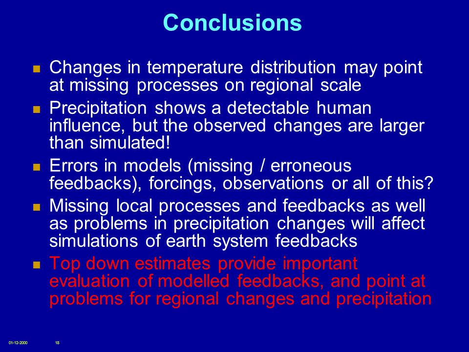 01-12-200018 Conclusions Changes in temperature distribution may point at missing processes on regional scale Precipitation shows a detectable human i