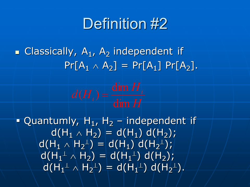 Definition #2 Classically, A 1, A 2 independent if Classically, A 1, A 2 independent if Pr[A 1 A 2 ] = Pr[A 1 ] Pr[A 2 ].