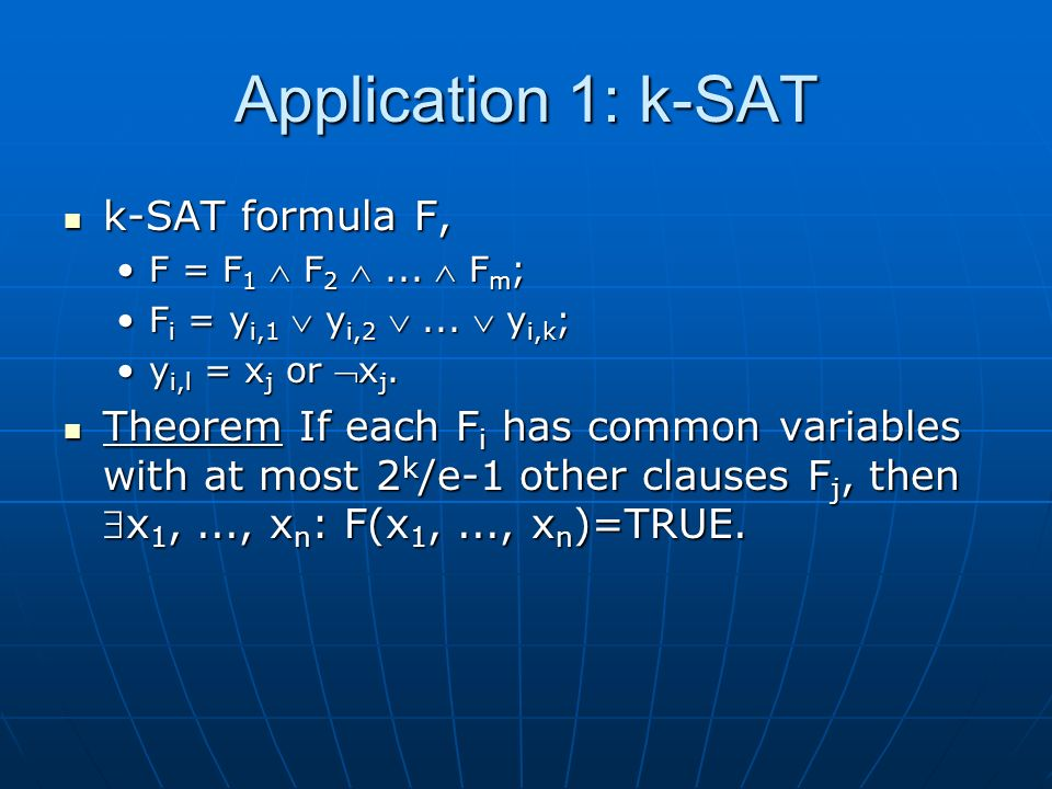 Application 1: k-SAT k-SAT formula F, k-SAT formula F, F = F 1 F 2...