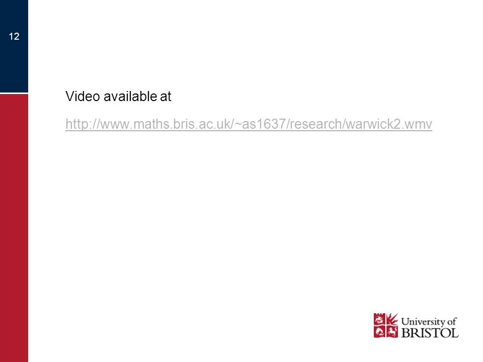 12 Video available at http://www.maths.bris.ac.uk/~as1637/research/warwick2.wmv