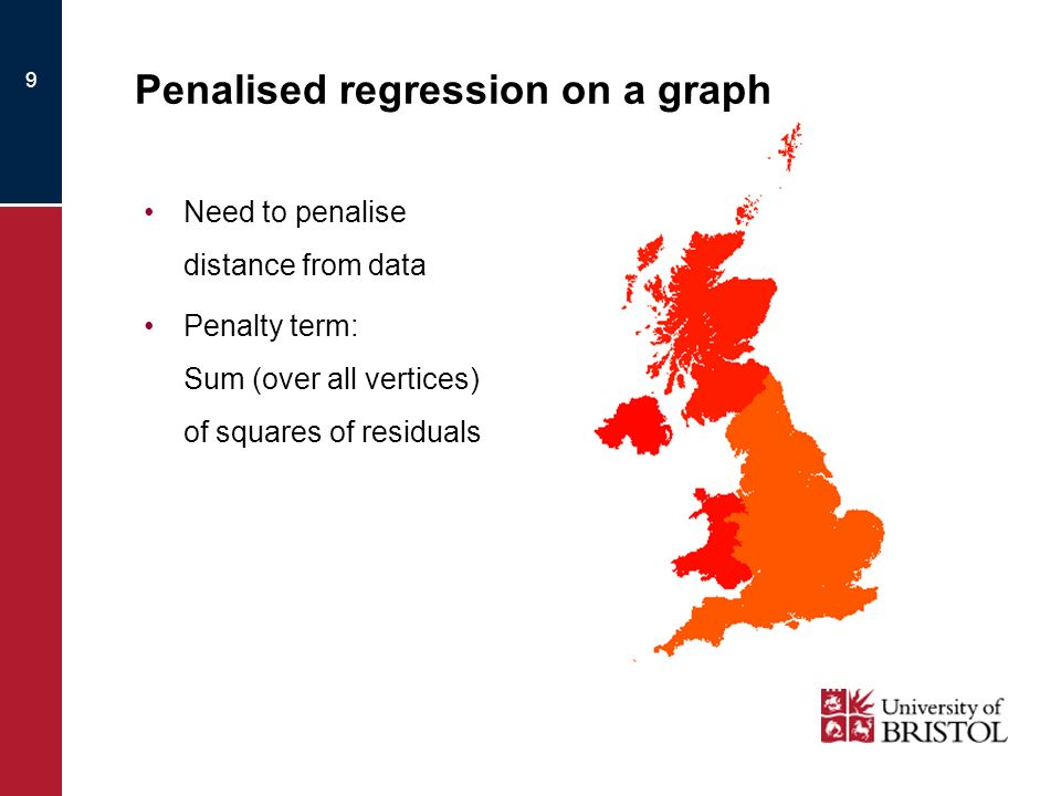 9 Penalised regression on a graph Need to penalise distance from data Penalty term: Sum (over all vertices) of squares of residuals
