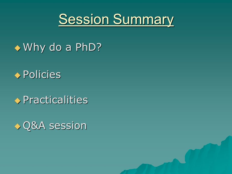 Session Summary Why do a PhD. Why do a PhD.