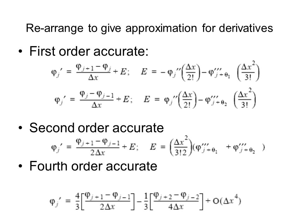 Re-arrange to give approximation for derivatives First order accurate: Second order accurate Fourth order accurate