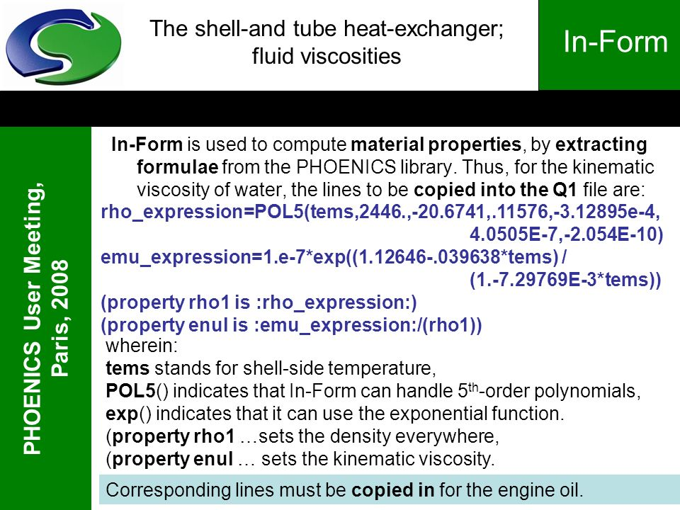 PHOENICS User Meeting, Paris, 2008 In-Form The shell-and tube heat-exchanger; fluid viscosities In-Form is used to compute material properties, by ext