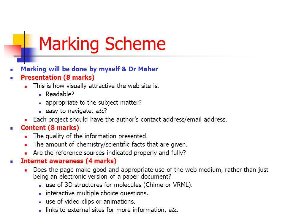 Marking Scheme Marking will be done by myself & Dr Maher Presentation (8 marks) This is how visually attractive the web site is. Readable? appropriate