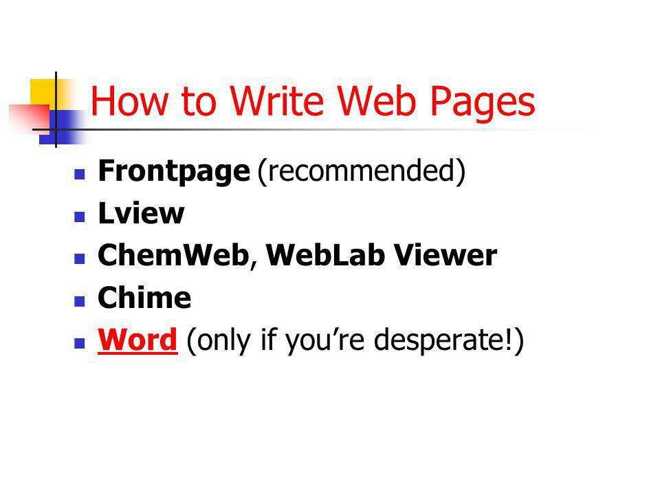 How to Write Web Pages Frontpage (recommended) Lview ChemWeb, WebLab Viewer Chime Word (only if youre desperate!) Word