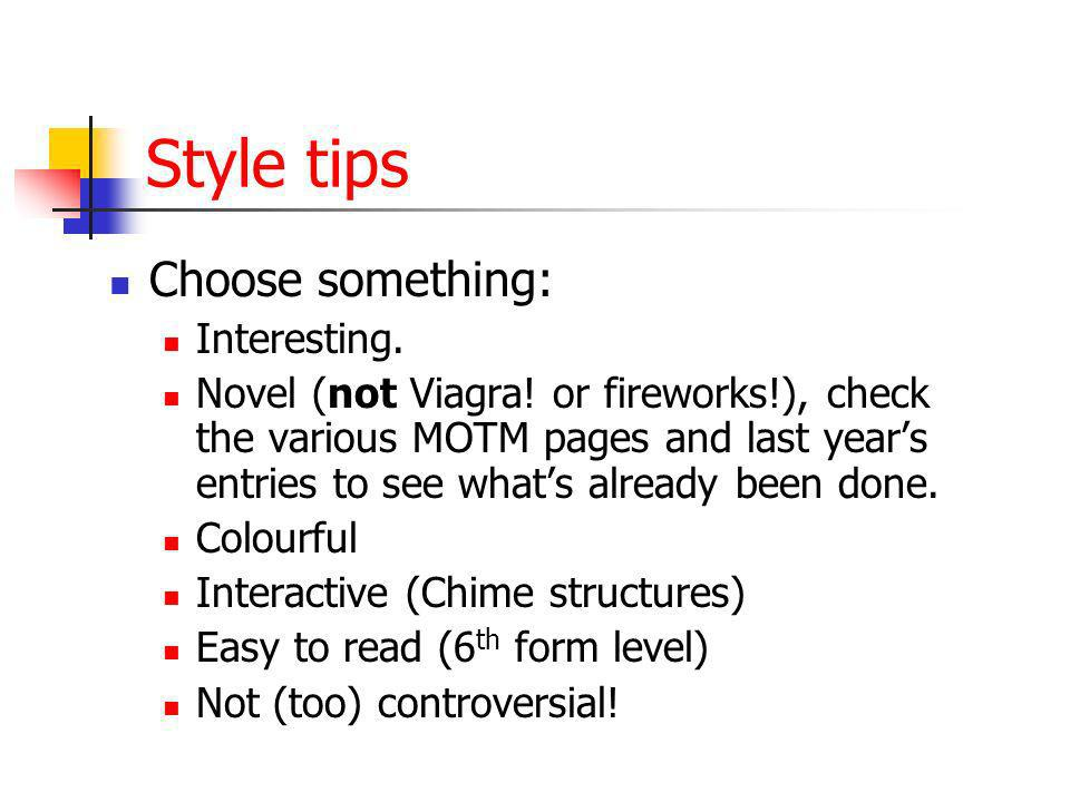 Style tips Choose something: Interesting. Novel (not Viagra! or fireworks!), check the various MOTM pages and last years entries to see whats already