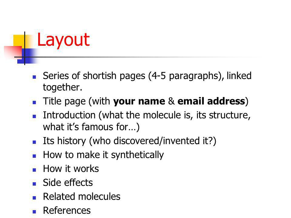 Layout Series of shortish pages (4-5 paragraphs), linked together. Title page (with your name & email address) Introduction (what the molecule is, its