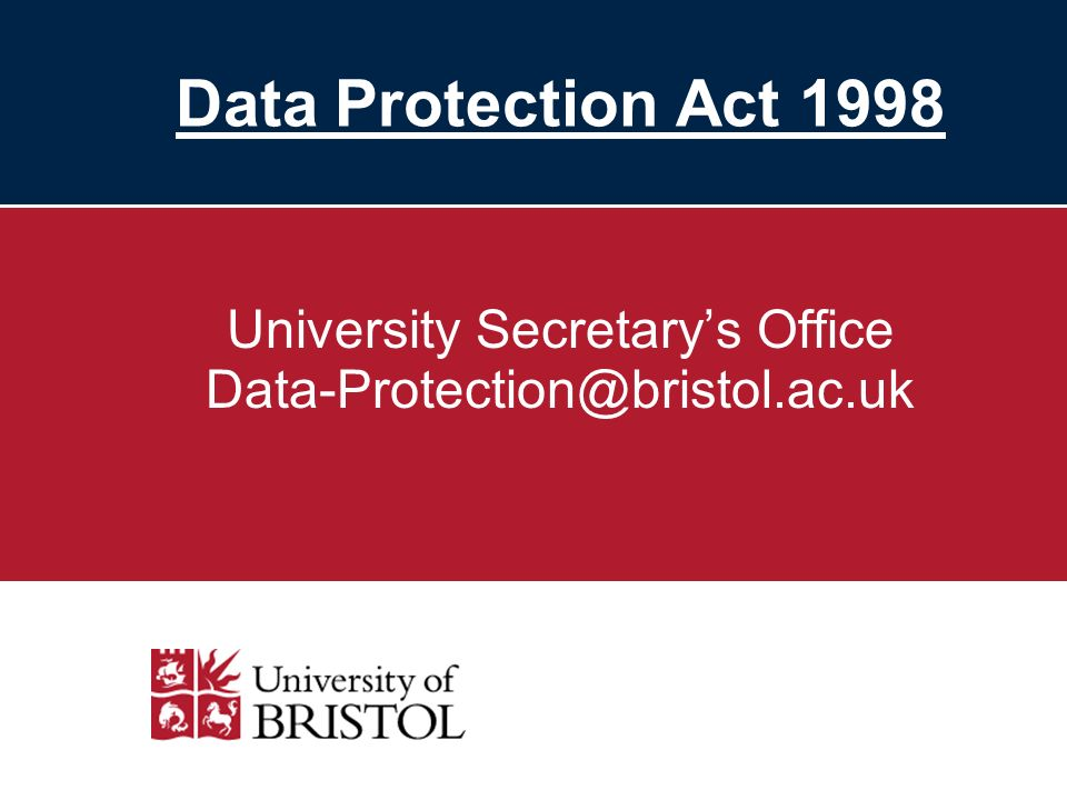Data Protection Act 1998 University Secretarys Office Data-Protection@bristol.ac.uk