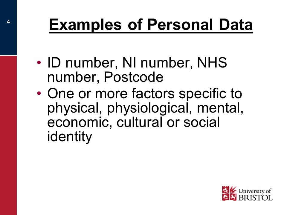 4 Examples of Personal Data ID number, NI number, NHS number, Postcode One or more factors specific to physical, physiological, mental, economic, cultural or social identity