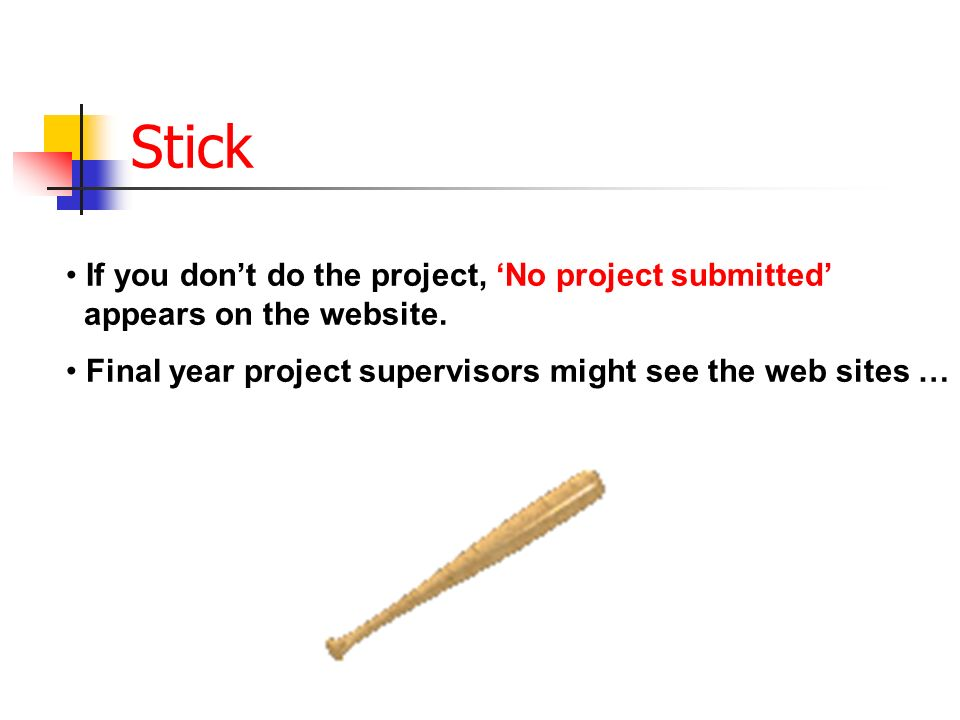 Stick If you dont do the project, No project submitted appears on the website.