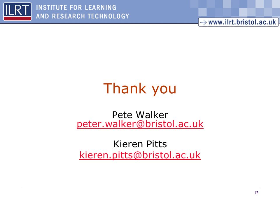17 Thank you Pete Walker peter.walker@bristol.ac.uk peter.walker@bristol.ac.uk Kieren Pitts kieren.pitts@bristol.ac.uk