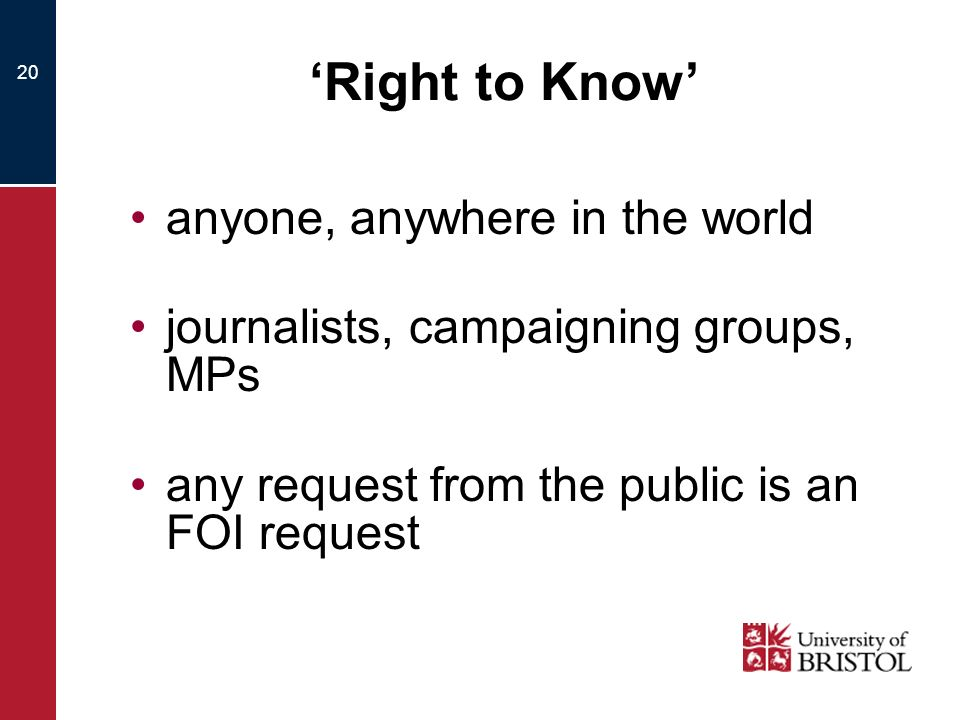 20 Right to Know anyone, anywhere in the world journalists, campaigning groups, MPs any request from the public is an FOI request