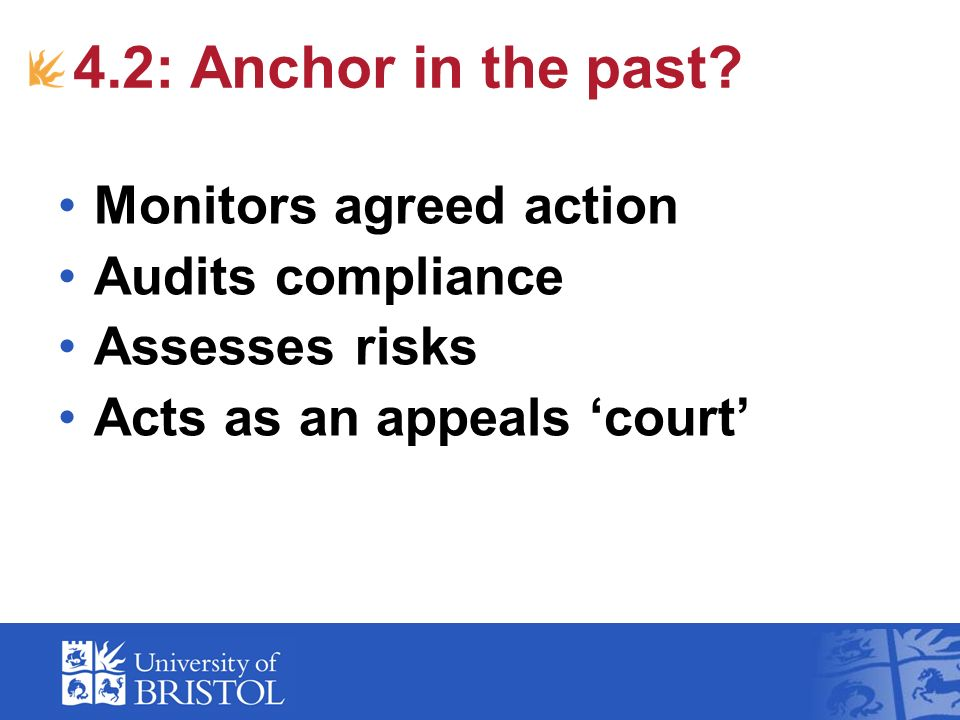 4.2: Anchor in the past? Monitors agreed action Audits compliance Assesses risks Acts as an appeals court