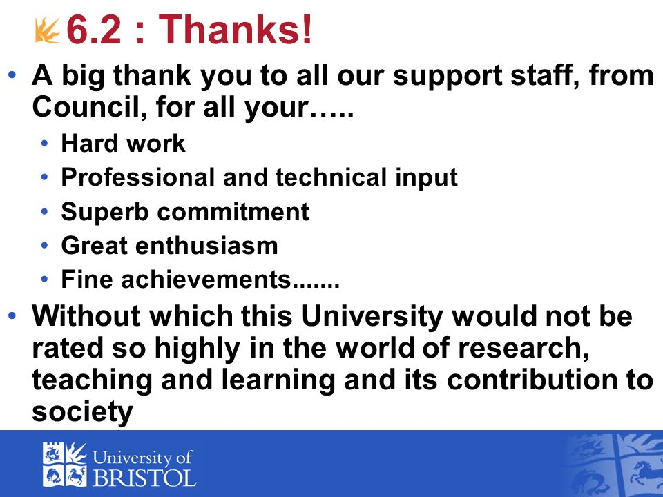 6.2 : Thanks! A big thank you to all our support staff, from Council, for all your….. Hard work Professional and technical input Superb commitment Gre
