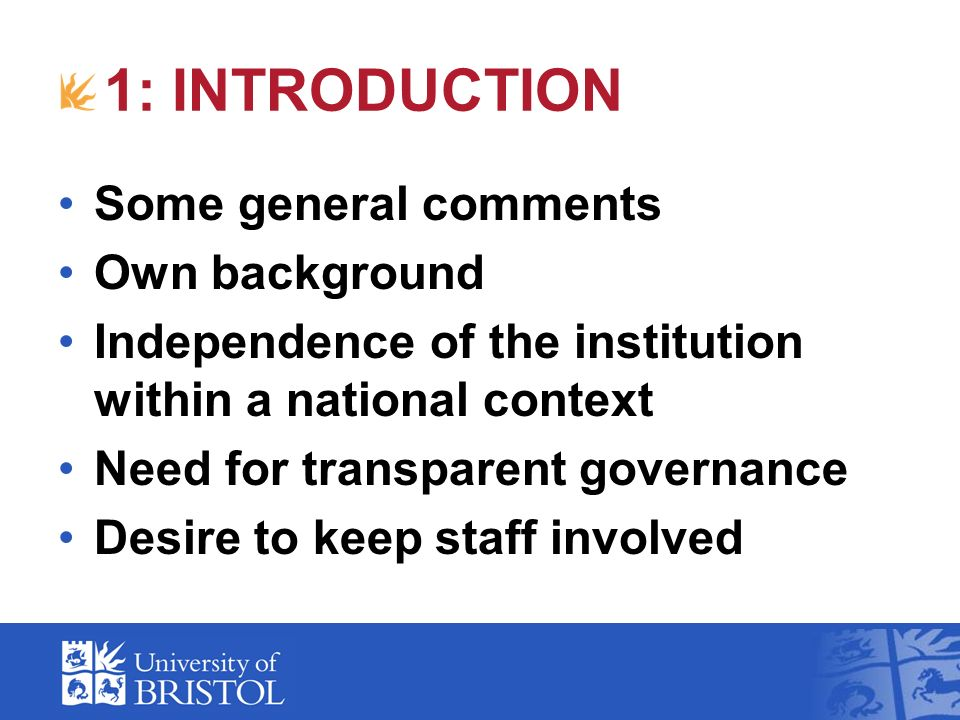 1: INTRODUCTION Some general comments Own background Independence of the institution within a national context Need for transparent governance Desire to keep staff involved