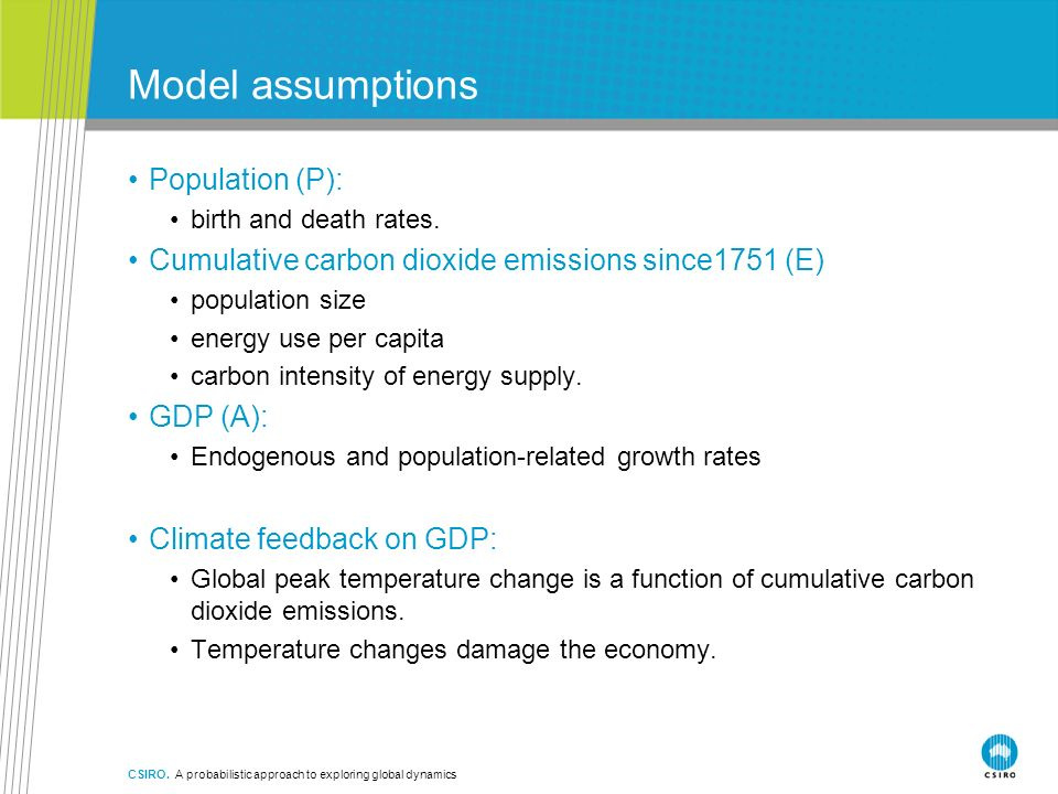 Model assumptions Population (P): birth and death rates. Cumulative carbon dioxide emissions since1751 (E) population size energy use per capita carbo