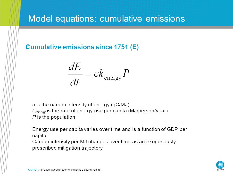 CSIRO. A probabilistic approach to exploring global dynamics Model equations: cumulative emissions Cumulative emissions since 1751 (E) c is the carbon