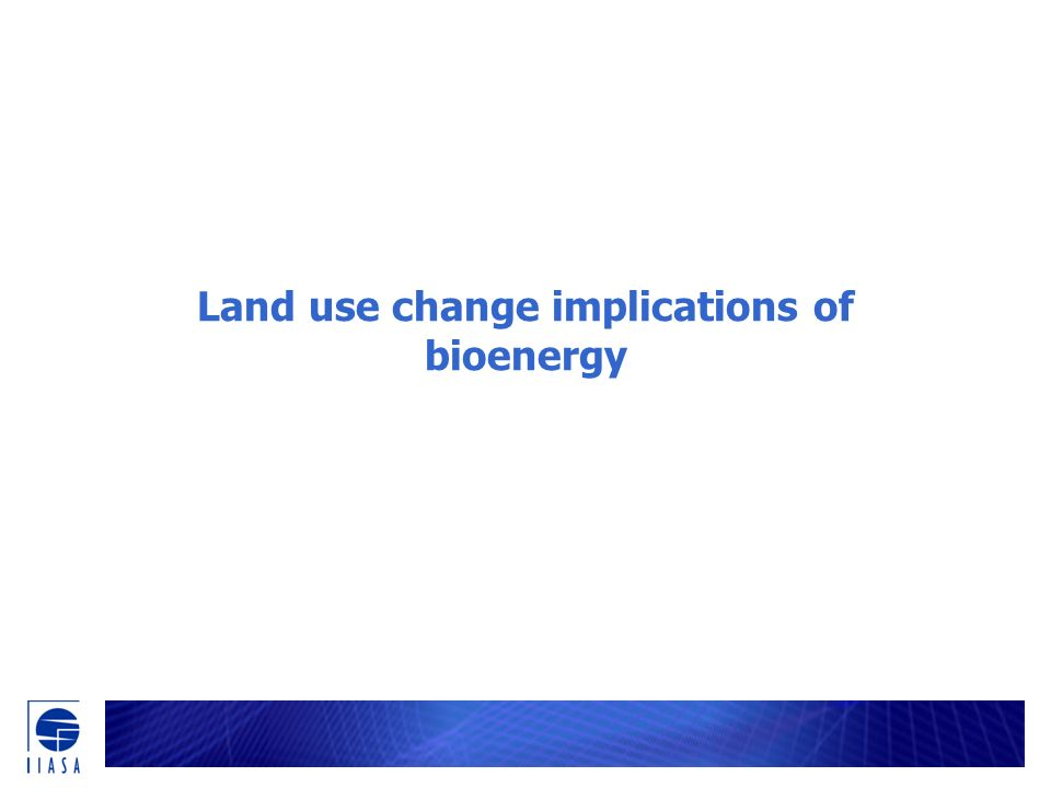 Land use change implications of bioenergy