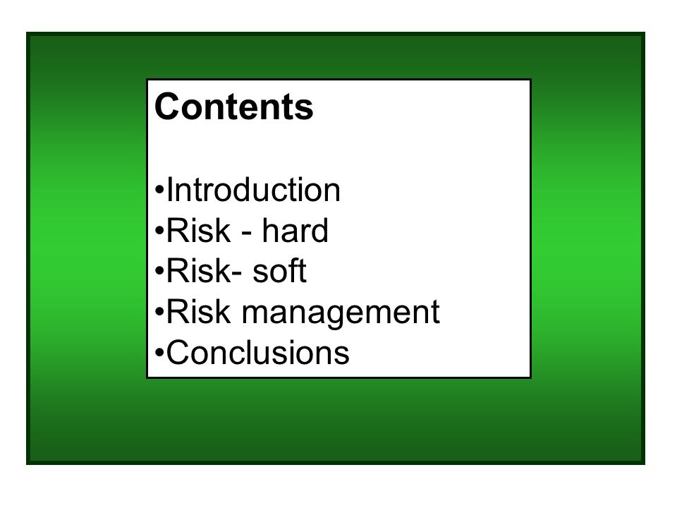 Contents Introduction Risk - hard Risk- soft Risk management Conclusions
