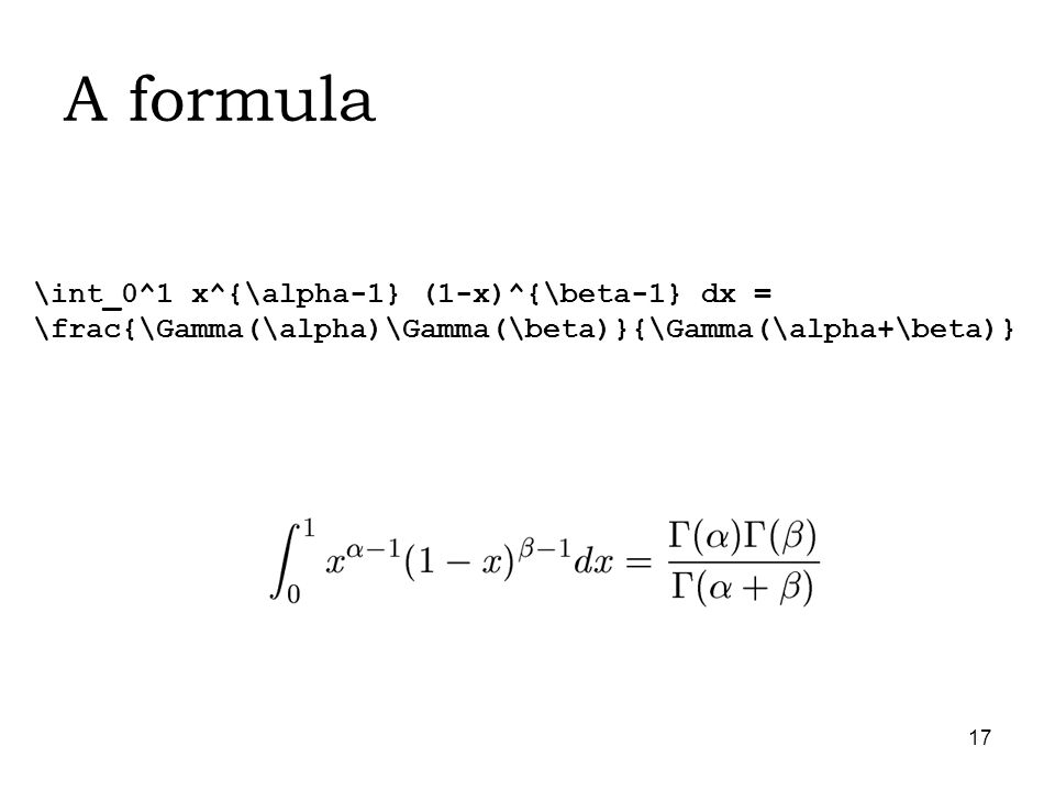 17 A formula \int_0^1 x^{\alpha-1} (1-x)^{\beta-1} dx = \frac{\Gamma(\alpha)\Gamma(\beta)}{\Gamma(\alpha+\beta)}