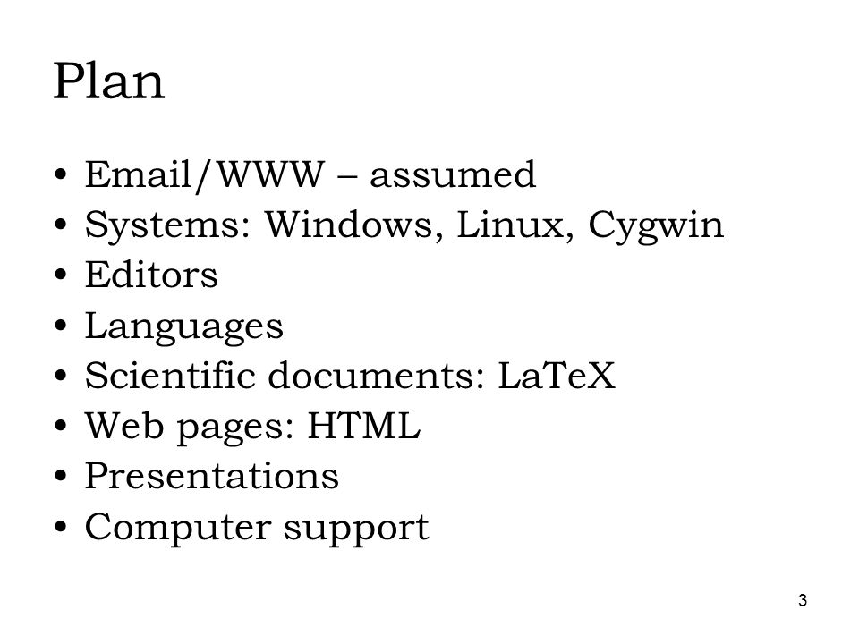 3 Plan  /WWW – assumed Systems: Windows, Linux, Cygwin Editors Languages Scientific documents: LaTeX Web pages: HTML Presentations Computer support