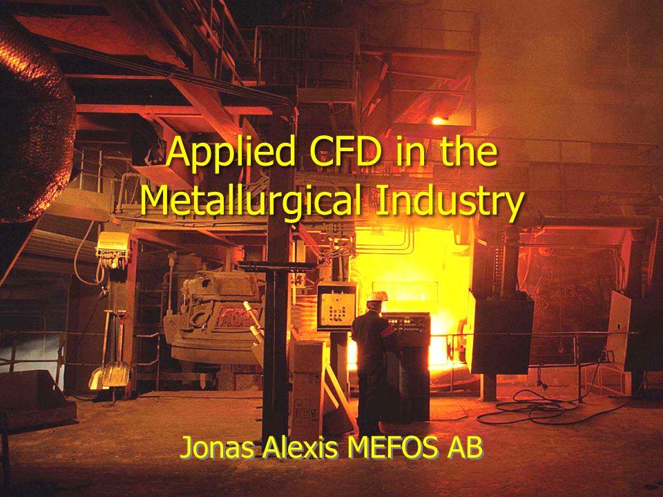 2006 European Phoenics User Meeting, London Applied CFD in the Metallurgical Industry Jonas Alexis MEFOS AB