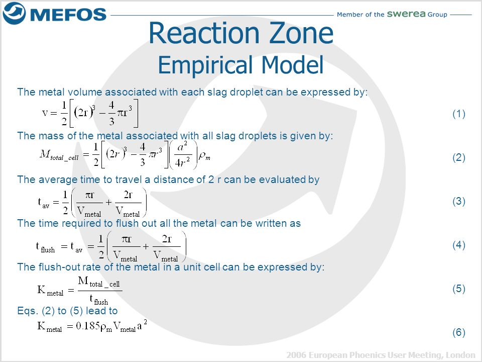 2006 European Phoenics User Meeting, London Reaction Zone Empirical Model The metal volume associated with each slag droplet can be expressed by: (1)