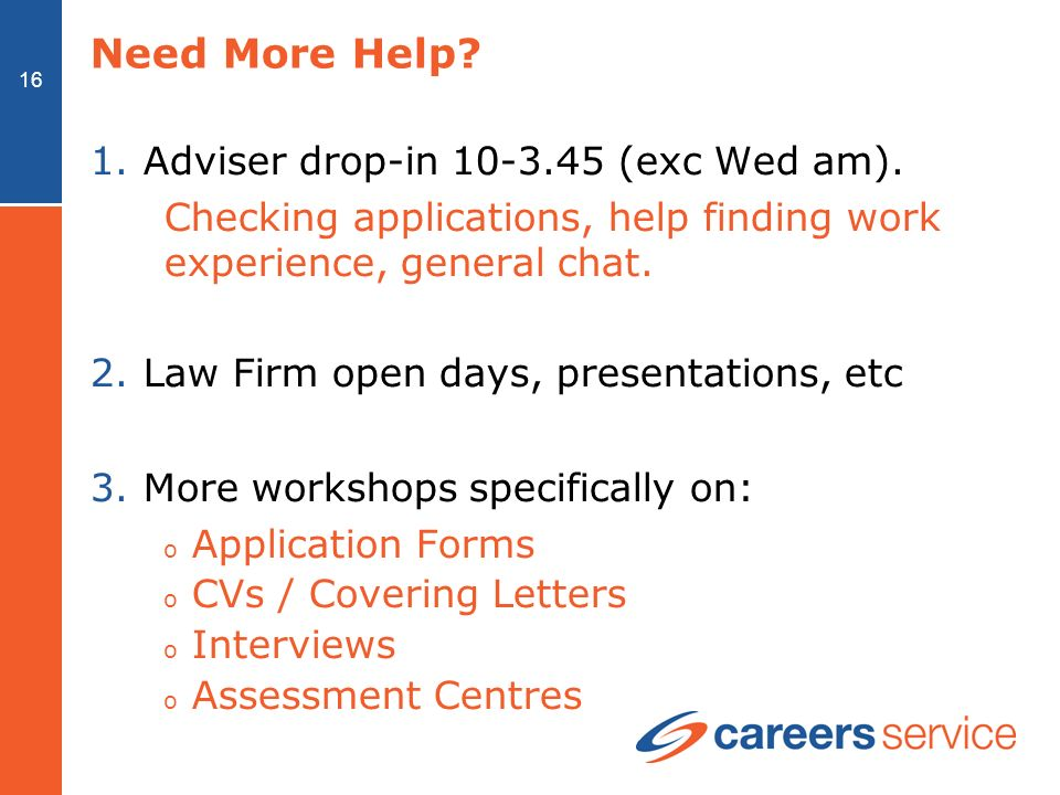 16 Need More Help. 1.Adviser drop-in 10-3.45 (exc Wed am).