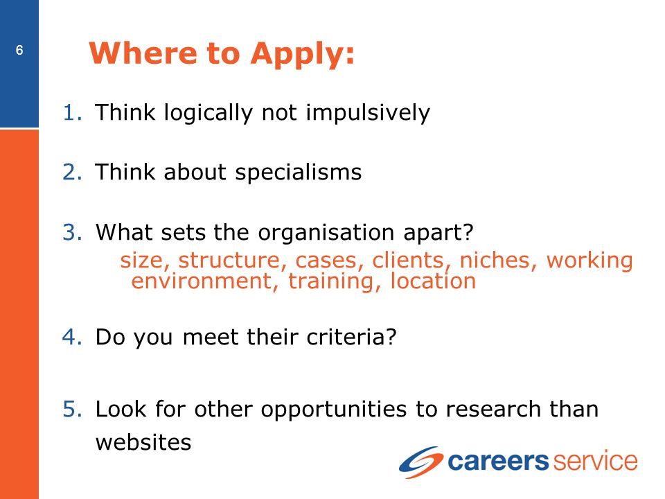 6 Where to Apply: 1.Think logically not impulsively 2.Think about specialisms 3.What sets the organisation apart.