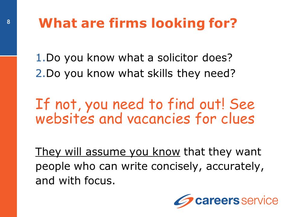 8 What are firms looking for. 1.Do you know what a solicitor does.