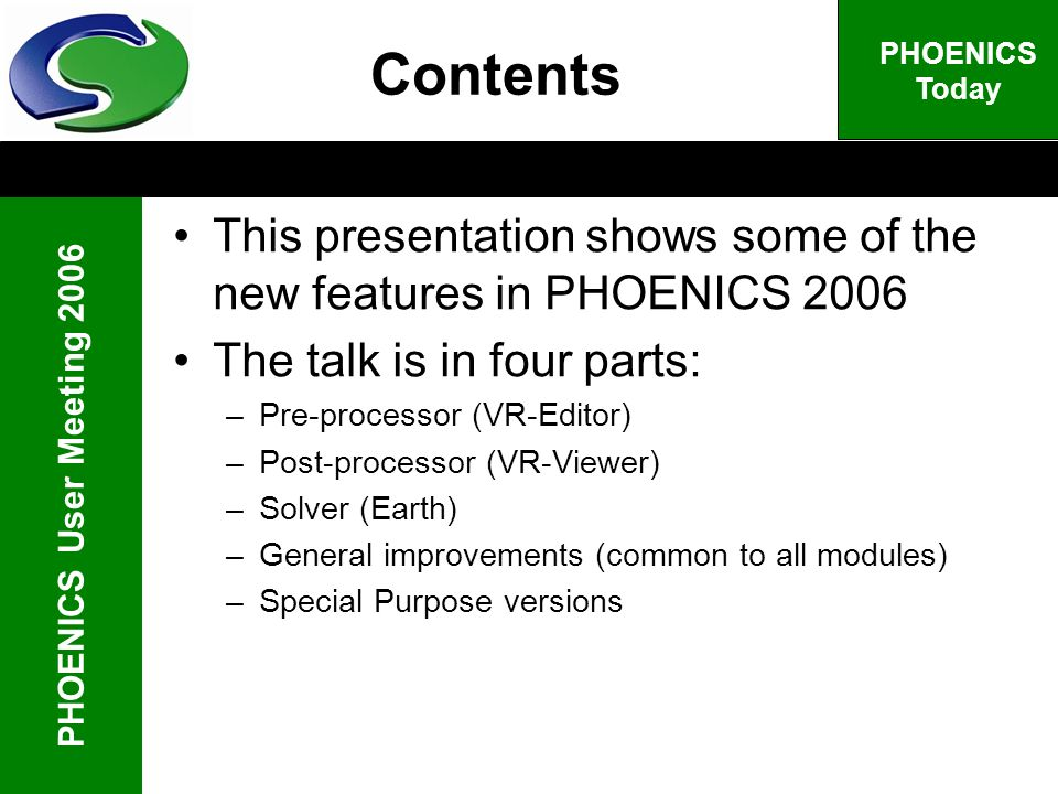 PHOENICS User Meeting 2006 PHOENICS Today Contents This presentation shows some of the new features in PHOENICS 2006 The talk is in four parts: –Pre-p