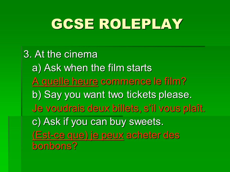 GCSE ROLEPLAY 3. At the cinema a) Ask when the film starts A quelle heure commence le film.