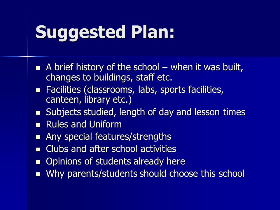 Suggested Plan: A brief history of the school – when it was built, changes to buildings, staff etc.
