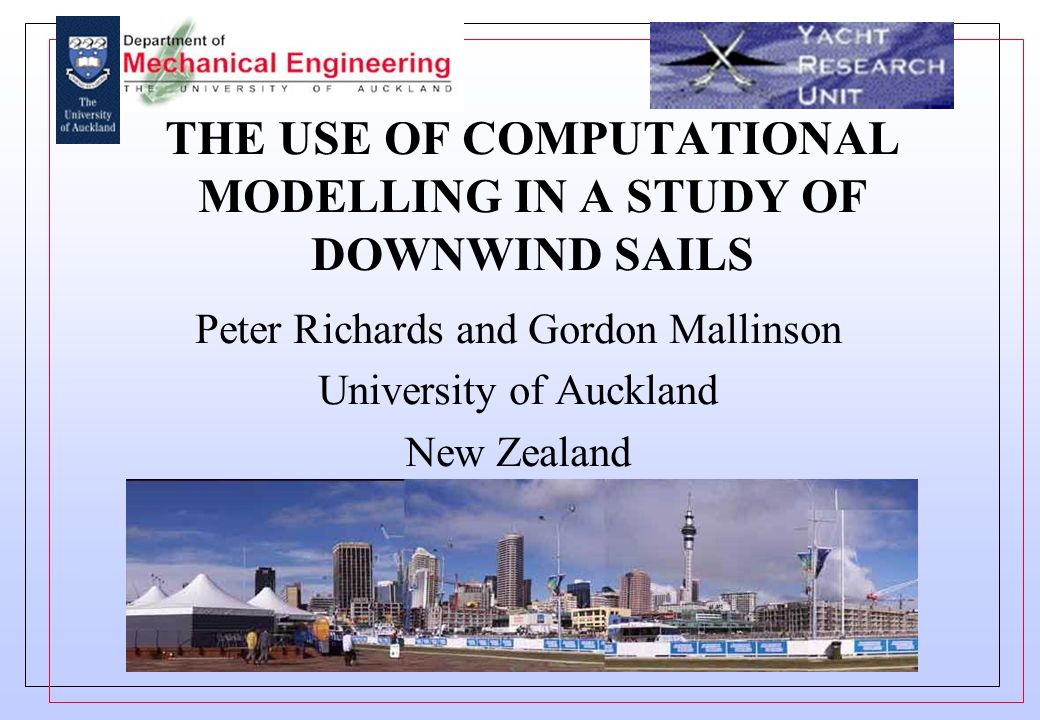 THE USE OF COMPUTATIONAL MODELLING IN A STUDY OF DOWNWIND SAILS Peter Richards and Gordon Mallinson University of Auckland New Zealand